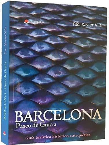 Barcelona, Paseo de Gracia. Guía turística histórico-catequética por Francesc Xavier Vila Morera