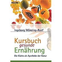 Kursbuch gesunde Ernährung: Die Küche als Apotheke der Natur