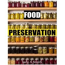 Food Preservation: Everything from Canning & Freezing to Pickling & Other Methods