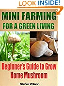 #6: Mini Farming: Mini Farming For A Green Living: The Ultimate Guide To Grow Your Home Mushroom (Mini farming for beginners, Mini farming, Homesteading, Urban ... Canning and preserving, Urban farming)