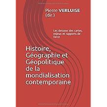 Histoire, Géographie et Géopolitique de la mondialisation contemporaine: Les dessous des cartes, enjeux et rapports de force
