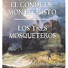Alejandro Dumas: El Conde de Montecristo. Los Tres Mosqueteros.