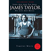 Long Ago and Far Away: James Taylor - His Life and Music: Long Ago and Far Away - His Life and Music (English Edition)