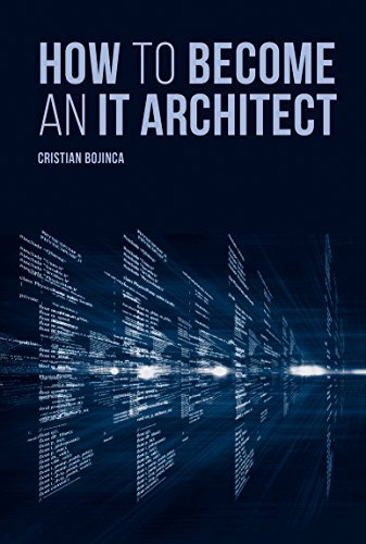 How to Become an It Architect by Cristian Bojinca (2016-10-31)