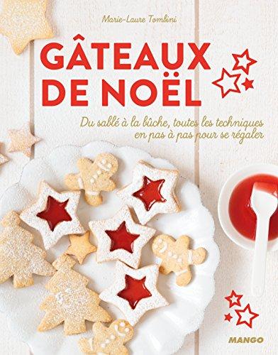 Gâteaux de Noël : Du sablé à la bûche, toutes les techniques en pas à pas pour se régaler par Marie-Laure Tombini