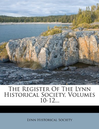 The Register Of The Lynn Historical Society, Volumes 10-12...