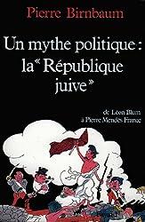 Un mythe politique : La «République juive» : De Léon Blum à Pierre Mendès France (Nouvelles Etudes Historiques)