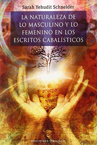 La Naturaleza De Lo Masculino Y Lo Femenino En Los Escritos Cabalísticos (CABALA Y JUDAISMO) por Sarah Yehudit Schneider