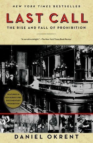 Last Call: The Rise and Fall of Prohibition by Okrent, Daniel published by Scribner (2011)