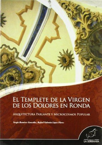 Descargar Libro Libro El Templete de la Virgen de los Dolores en Ronda: Arquitectura parlante y mocrocosmos popular (Takurunna) de Sergio Ramírez González