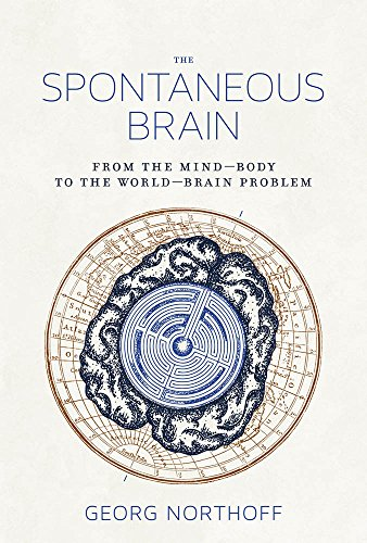 The Spontaneous Brain – From the Mind–Body to the World–Brain Problem (The MIT Press)