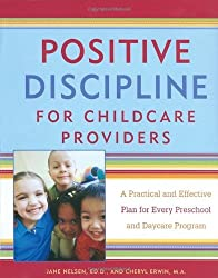 Positive Discipline for Childcare Providers: A Practical and Effective Plan for Every Preschool and Daycare Program by Jane Nelsen Ed.D. (2002-08-27)