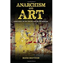 Anarchism and Art: Democracy in the Cracks and on the Margins (SUNY series in New Political Science)