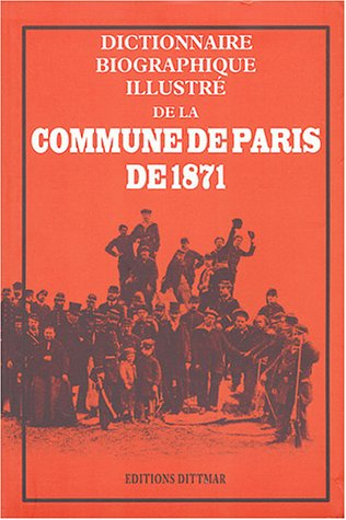 Dictionnaire biographique illustré de la Commune de Paris de 1871