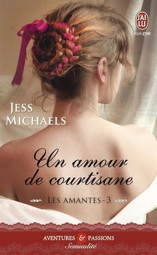 Les amantes, Tome 3 : Un amour de courtisane par Jess Michaels