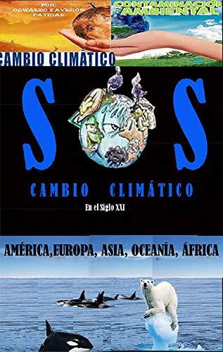 SOS Cambio Climático: América, Europa, Asia, el Tercer Polo, Oceanía, África (Contaminación Ambiental y Cambio Climático nº 9) (Spanish Edition)