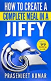 How to Create a Complete Meal in a Jiffy (How To Cook Everything In A Jiffy Book 6) (English Edition)