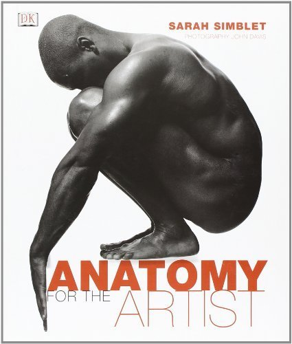 Anatomy for the Artist by Sarah Simblet (2001) Hardcover