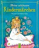 Meine schönsten Kindermärchen: Illustriert von Felicitas Kuhn - Felicitas Kuhn