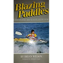 Blazing Paddles: A Solo Journey Round Scotland by Kayak