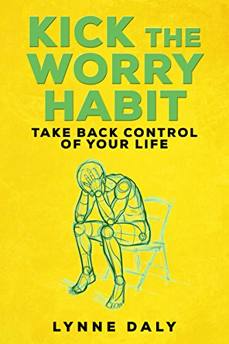 Kick The Worry Habit,Take Back Control of your Life book cover