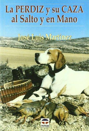 La Perdiz y Su Caza Al Salto y En Mano por José Luis Martínez