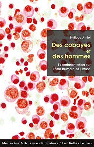 Des Cobayes et des hommes: Exprimentation sur l'tre humain et justice (Mdecine & sciences humaines t. 15)