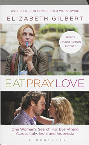 Eat, Pray, Love. Film Tie-In: One Woman's Search for Everything Across Italy, India & Indonesia  Eat, Pray, Love. Film Tie-In: One Woman's Search for Everything Across Italy, India & Indonesia - Elizabeth Gilbert
