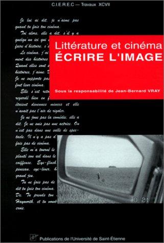 ECRIRE L'IMAGE. Littérature et cinéma