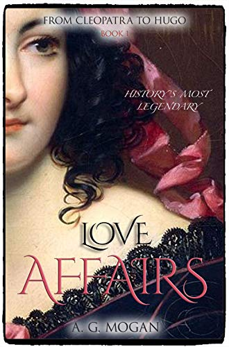From Cleopatra to Hugo: History's Most Legendary Love Affairs (Book 1) (English Edition)