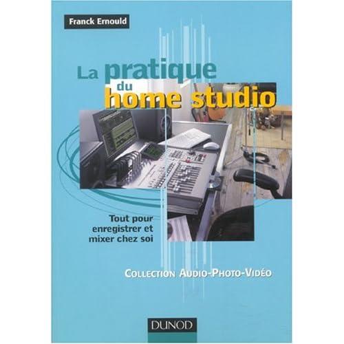La pratique du Home Studio : Guide de choix et de mise en oeuvre des matériels disponibles