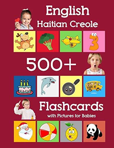 English Haitian Creole 500 Flashcards with Pictures for Babies: Learning homeschool frequency words flash cards for child toddlers preschool ... (Learning flash cards for toddlers, Band 25) (Bible English Creole)
