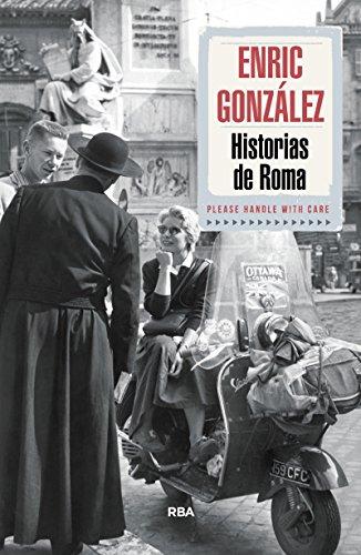 Historias de Roma (OTROS NO FICCIÓN) por ENRIC GONZALEZ TORRALBA