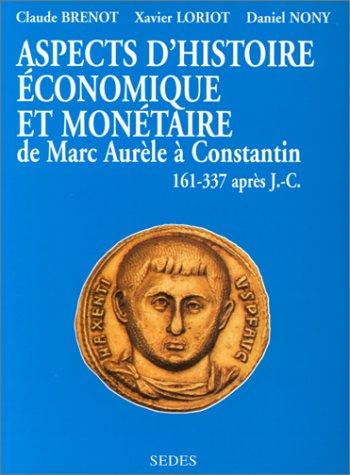 Aspects d'histoire économique et monétaire de Marc Aurèle à Constantin, 161 à 337 après J.-C. par Daniel Nony