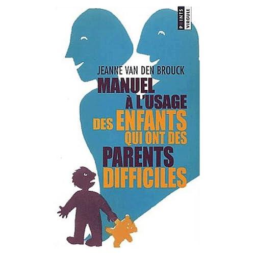 Manuel à l'usage des enfants qui ont des parents difficiles