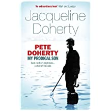 Pete Doherty: My Prodigal Son: My Prodigal Son - A Child in Trouble, a Family Ripped Apart, the Extraordinary Story of a Mother's Love (English Edition)