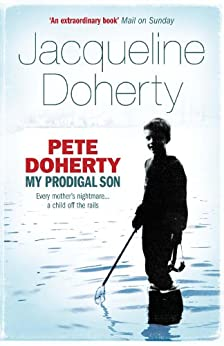 Pete Doherty: My Prodigal Son: My Prodigal Son - A Child in Trouble, a Family Ripped Apart, the Extraordinary Story of a Mother's Love (English Edition) par [Doherty, Jacqueline]