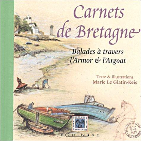 Carnets de Bretagne : Balades à travers l'Armor et l'Argoat