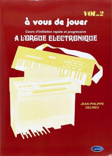 A vous de Jouer Volume 2 - Orgue Elec. par Delrieu