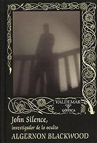 John Silence, investigador de lo oculto par Algernon Blackwood