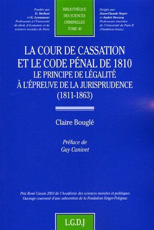 La Cour de cassation et le Code pénal de 1810, le principe de légalité à l'épreuve de la jurisprudence (1811-1863) : Tome 40 par Claire Bouglé