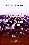 Voyage en Morée, à Constantinople, an Albanie, et dans plusieurs autres parties de l'Empire othoman, pendant les années 1798, 1799, 1800 et 1801: Tome 1