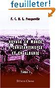 Voyage en Morée, à Constantinople, an Albanie, et dans plusieurs autres parties de l\'Empire othoman, pendant les années 1798, 1799, 1800 et 1801: Tome 1