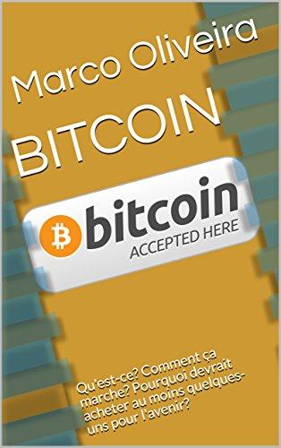 BITCOIN: Qu'est-ce? Comment ça marche? Pourquoi devrait acheter au moins quelques-uns pour l'avenir? (Digital World Book t. 1)