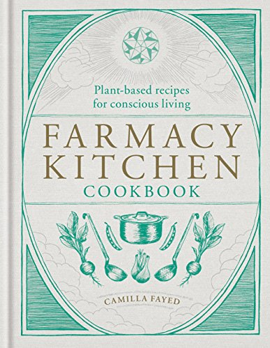 Farmacy Kitchen Cookbook: Plant-based recipes for a conscious way of life (English Edition)