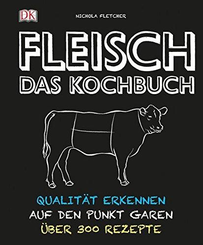 Fleisch - Das Kochbuch: Qualität erkennen - auf den Punkt garen - über 300 Rezepte