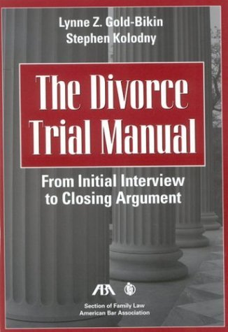 The Divorce Trial Manual: From Initial Interview to Closing Argument by Lynne Z. Gold-Bikin (2004-02-17)