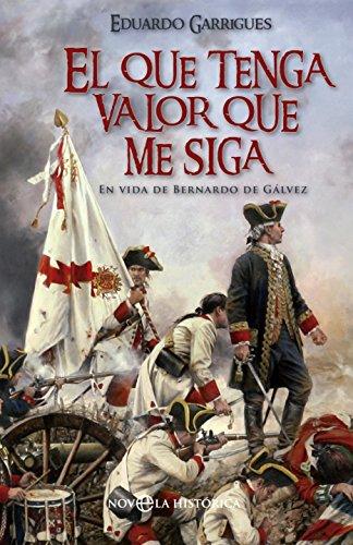 El que tenga valor que me siga (Novela histórica) por Eduardo Garrigues