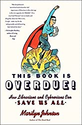 This Book Is Overdue!: How Librarians and Cybrarians Can Save Us All by Marilyn Johnson (2010-02-02)