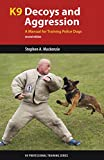 K9 Decoys and Aggression: A Manual for Training Police Dogs (K9 Professional Training)